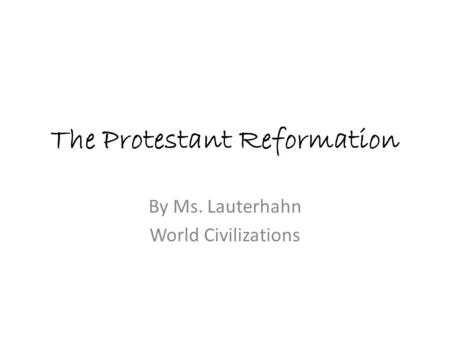 The Protestant Reformation By Ms. Lauterhahn World Civilizations.