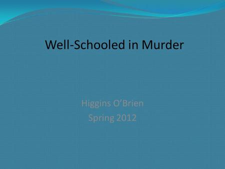 Well-Schooled in Murder Higgins O'Brien Spring 2012.