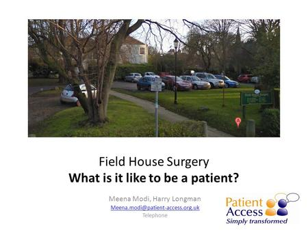 Field House Surgery What is it like to be a patient? Meena Modi, Harry Longman Telephone.