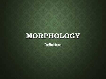 MORPHOLOGY Definitions. Morph: A morph is a constituent element of a word form. Or is the realization of a morpheme (or sometimes of more than one). It.