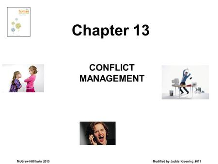 McGraw-Hill/Irwin 2010 Modified by Jackie Kroening 2011 CONFLICT MANAGEMENT Chapter 13.