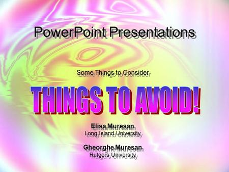 PowerPoint Presentations Some Things to Consider Elisa Muresan Long Island University Gheorghe Muresan Rutgers University Some Things to Consider Elisa.