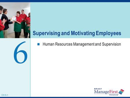 OH 6-1 Supervising and Motivating Employees Human Resources Management and Supervision 6 OH 6-1.