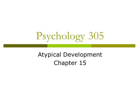 Psychology 305 Atypical Development Chapter 15. Atypical Development  Frequency  Psychopathologies of Childhood  Intellectual Atypical Development.