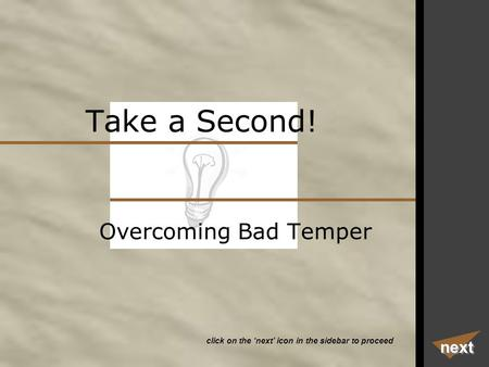 Take a Second! next click on the 'next' icon in the sidebar to proceed Overcoming Bad Temper.