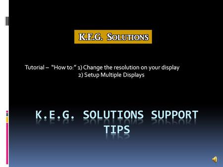"Tutorial – ""How to:"" 1) Change the resolution on your display 2) Setup Multiple Displays."