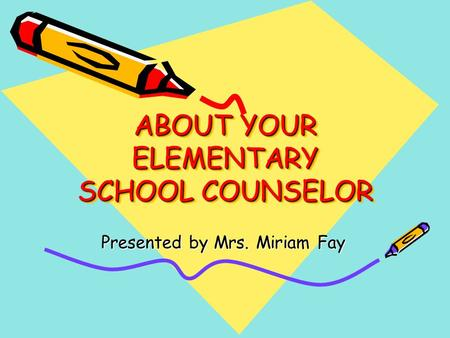 ABOUT YOUR ELEMENTARY SCHOOL COUNSELOR