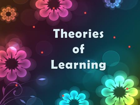 TheoriesofLearning. Behaviorism Cognitivism Social Learning Theory Social Learning Theory.