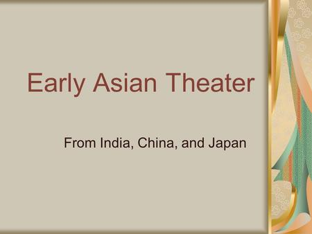 Early Asian Theater From India, China, and Japan.