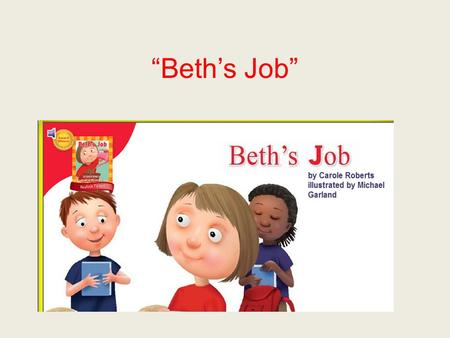 """Beth's Job"". applauded If you applauded for someone, you clapped your hands to show you liked what they did."