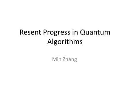 Resent Progress in Quantum Algorithms Min Zhang. Overview What is Quantum Algorithm Challenges to QA What motivates new QAs Quantum Theory in a Nutshell.
