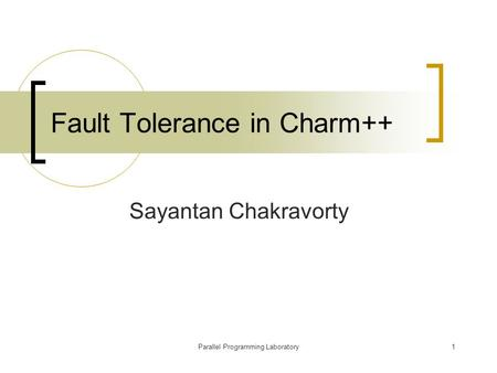 Parallel Programming Laboratory1 Fault Tolerance in Charm++ Sayantan Chakravorty.