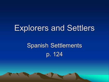Explorers and Settlers Spanish Settlements p. 124.