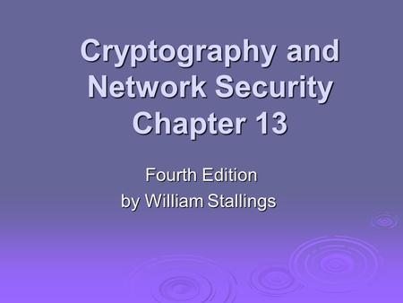 Cryptography and Network Security Chapter 13 Fourth Edition by William Stallings.