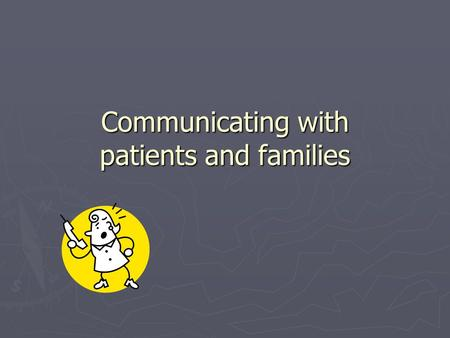 Communicating with patients and families. Communication ► Communication is the very heart of the nurse- patient relationship  Nurses often must communicate.