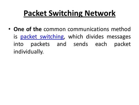 Packet Switching Network One of the common communications method is packet switching, which divides messages into packets and sends each packet individually.packet.