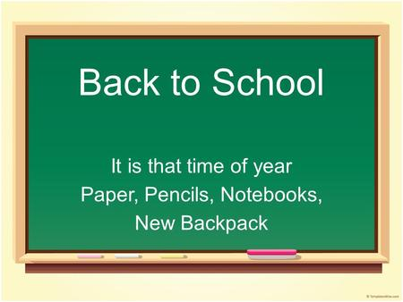 Back to School It is that time of year Paper, Pencils, Notebooks, New Backpack.