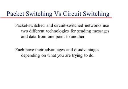 Packet Switching Vs Circuit Switching Packet-switched and circuit-switched networks use two different technologies for sending messages and data from one.