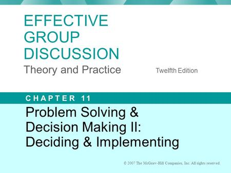 © 2007 The McGraw-Hill Companies, Inc. All rights reserved. Problem Solving & Decision Making II: Deciding & Implementing © 2007 The McGraw-Hill Companies,