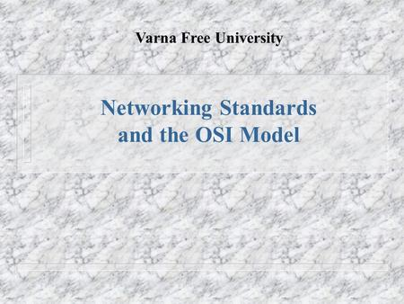 Networking Standards and the OSI Model Varna Free University.