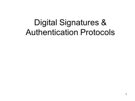 1 Digital Signatures & Authentication Protocols. 2 Digital Signatures have looked at message authentication –but does not address issues of lack of trust.