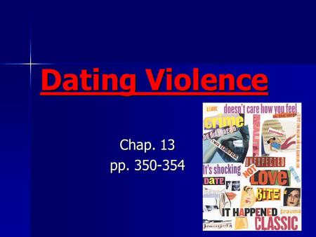 Dating Violence Chap. 13 pp. 350-354. 1 in 3 teens will experience some form of violence in a relationship. 1 in 3 teens will experience some form of.