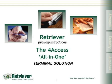 1 Retriever proudly introduces The 4Access 'All-in-One' TERMINAL SOLUTION.