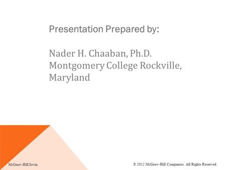 Presentation Prepared by: Nader H. Chaaban, Ph.D. Montgomery College Rockville, Maryland McGraw-Hill/Irwin © 2012 McGraw-Hill Companies. All Rights Reserved.