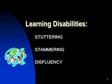 1 Learning Disabilities: STUTTERING STAMMERING DISFLUENCY STUTTERING STAMMERING DISFLUENCY.