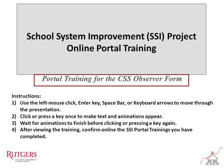 School System Improvement (SSI) Project Online Portal Training School System Improvement (SSI) Project Online Portal Training Portal Training for the CSS.