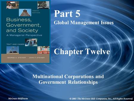 McGraw-Hill/Irwin © 2003 The McGraw-Hill Companies, Inc., All Rights Reserved. Chapter Twelve Multinational Corporations and Government Relationships Part.