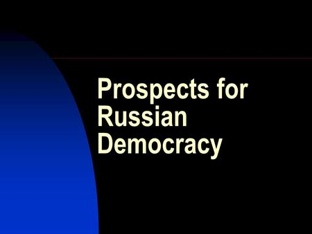 Prospects for Russian Democracy. Dmitry Medvedev was born in Moscow in 1965.