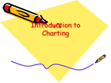 Introduction to Charting. Sections of the Dental Chart Personal Patient Information – this may include name, address, age, employment information, telephone.