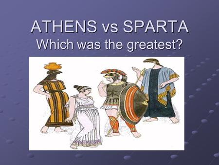 ATHENS vs SPARTA Which was the greatest?. Both Were Pretty Awesome! SPARTAN STRENGTHS ATHENIAN STRENGTHS.