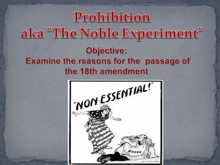 the noble experiment and prohibition 09062018  far from improving america's moral character, prohibition corrupted the country here are the wildest things you didn't know about the noble experiment.