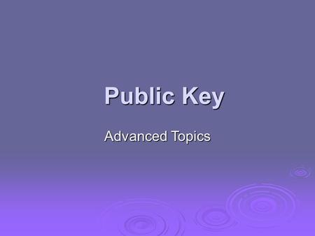 Public Key Advanced Topics. Hash and MAC Algorithms Each of the messages, like each one he had ever read of Stern's commands, began with a number and.