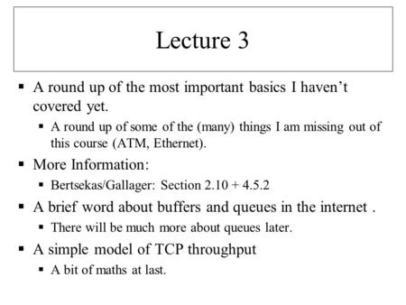 Lecture 3  A round up of the most important basics I haven't covered yet.  A round up of some of the (many) things I am missing out of this course (ATM,