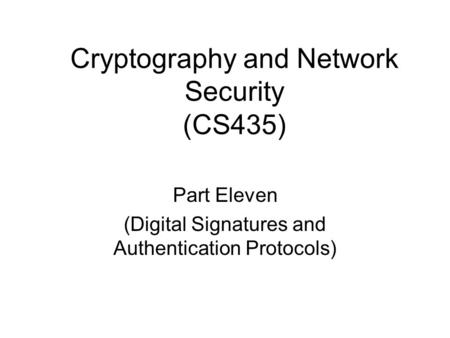 Cryptography and Network Security (CS435) Part Eleven (Digital Signatures and Authentication Protocols)