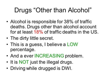 "Drugs ""Other than Alcohol"" Alcohol is responsible for 38% of traffic deaths. Drugs other than alcohol account for at least 18% of traffic deaths in the."