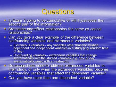 Questions  Is Exam 2 going to be cumulative or will it just cover the second part of the information?  Are cause-and-effect relationships the same as.