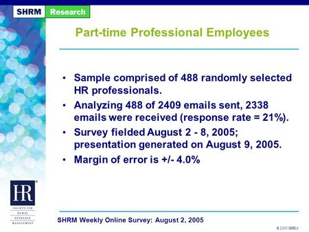 © 2005 SHRM SHRM Weekly Online Survey: August 2, 2005 Part-time Professional Employees Sample comprised of 488 randomly selected HR professionals. Analyzing.