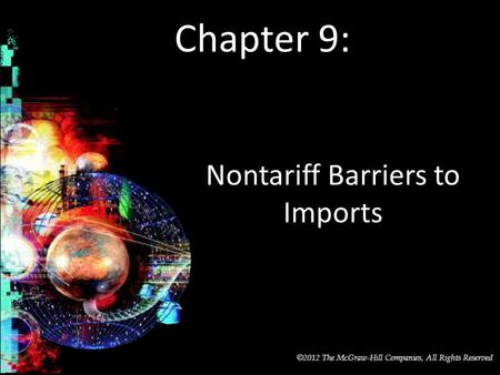 McGraw-Hill/Irwin © 2012 The McGraw-Hill Companies, All Rights Reserved Chapter 9: Nontariff Barriers to Imports.