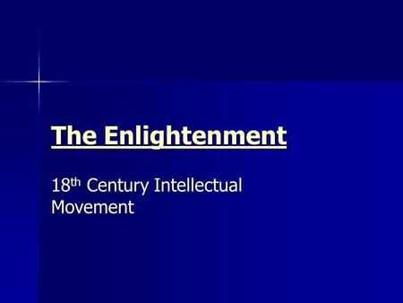The Enlightenment The Enlightenment 18 th Century Intellectual Movement.