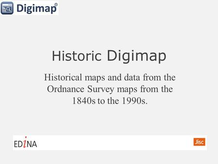 Historic Digimap Historical maps and data from the Ordnance Survey maps from the 1840s to the 1990s.