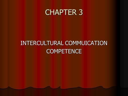 CHAPTER 3 INTERCULTURAL COMMUICATION COMPETENCE. I. United States as an Intercultural Community: What does it mean to be an American?