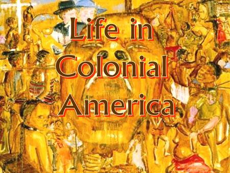 Life in Colonial America The colonies didn't get along. They were jealous of each other. The colonies continued to grow due to economic success, religious.
