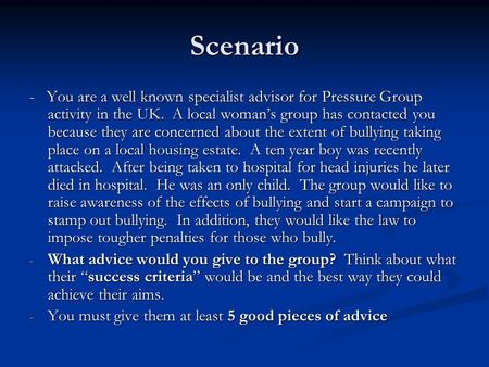Scenario - You are a well known specialist advisor for Pressure Group activity in the UK. A local woman's group has contacted you because they are concerned.