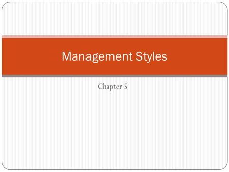 Chapter 5 Management Styles. Management Style The manner and approach of providing direction, implementing plans and motivating people Style will depend.