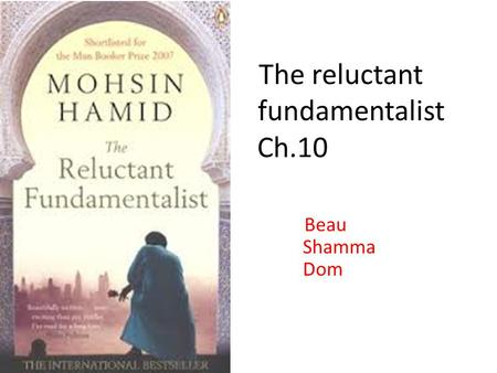 The reluctant fundamentalist Ch.10 Beau Shamma Dom.