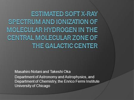 Estimated SOFT X-ray Spectrum and Ionization of Molecular Hydrogen in the Central Molecular Zone of the Galactic Center Masahiro Notani and Takeshi Oka.